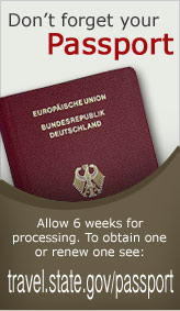 Don't Forget Your Passport! Allow 6 weeks for processing. To obtain one or renew one see: http://travel.state.gov/passport